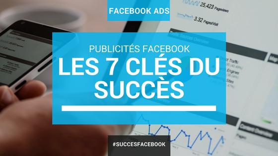 Les 7 clés du succès pour les publicités Facebook