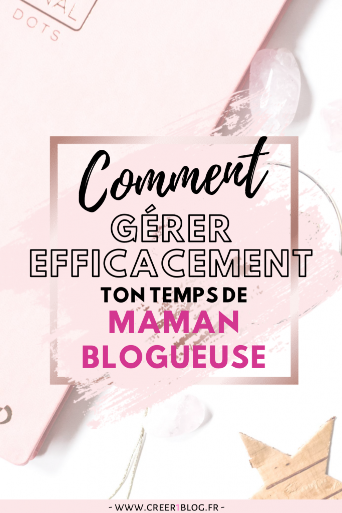 Comment gérer efficacement son temps de maman blogueuse